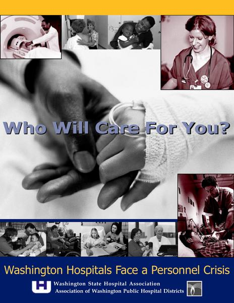 Catalogue: Washington State Hospital Association Who Will Care For You? WA Hospitals Face a Personnel Crisis