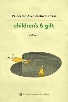 Princeton Architectural Press Childrens & Gift Fall 2017