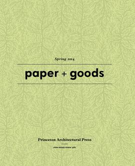 Princeton Architectural Press Spring 2014  Paper and Goods Catalogue