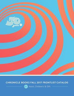 Chronicle Books Fall 2017 Frontlist Catalogue